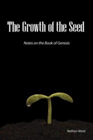 The Growth of the Seed: Notes on the Book of Genesis  -     By: Nathan A. Ward