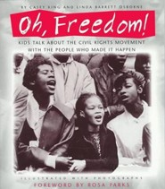 Oh, Freedom!: Kids Talk about the Civil Rights Movement with the People Who Made It Happen  -     By: Casey King, Linda Barrett Osborne     Illustrated By: Joe Brooks