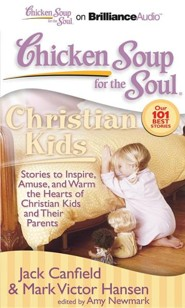 Chicken Soup for the Soul: Christian Kids: Stories to Inspire, Amuse, and Warm the Hearts of Christian Kids and Their Parents Unabridged Audiobook on CD  -     By: Jack Canfield, Mark Victor Hansen, Tanya Eby