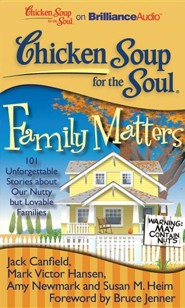 Chicken Soup for the Soul: Family Matters: 101 Unforgettable Stories about Our Nutty but Lovable Families Unabridged Audiobook on CD