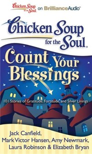 Chicken Soup for the Soul: Count Your Blessings: 101 Stories of Gratitude, Fortitude, and Silver Linings Unabridged Audiobook on CD  -     By: Jack Canfield, Mark Victor Hansen, Amy Newmark