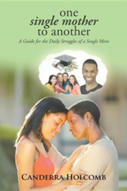 One Single Mother to Another: A Guide for the Daily Struggles of a Single Mom