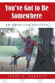 You've Got to Be Somewhere: An American Odyssey