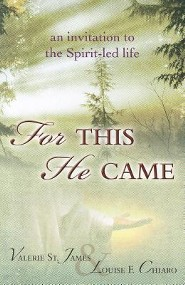 For This He Came: An Invitation to the Spirit-Led Life  -     By: Valerie St. James, Louise F. Chiaro