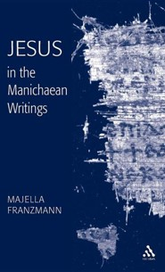 Jesus in the Manichaean Writings  -     By: Majella Franzmann
