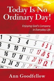 Today Is No Ordinary Day!: Enjoying Gods Company in Everyday Life