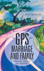 A GPS for Marriage and Family: How Authentic Love Guides Us to Fulfillment