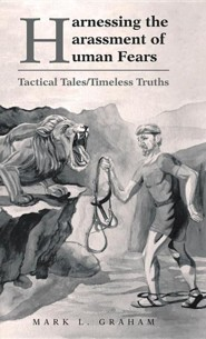 Harnessing the Harassment of Human Fears: Tactical Tales/Timeless Truths