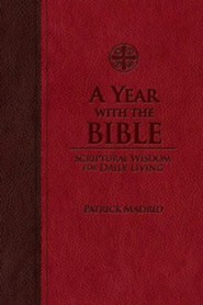 A Year with the Bible: Scriptural Wisdom for Daily Living  -     By: Patrick Madrid