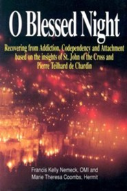 O Blessed Night!: Recovering from Addiction, Codependency, and Attachment Based on the Insights of St. John of the Cross and Pierre Teil