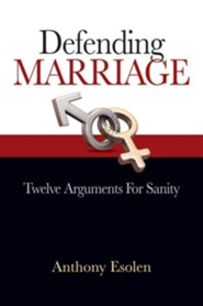 Defending Marriage: 12 Arguments for Sanity