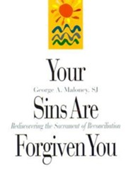 Your Sins Are Forgiven You: Rediscovering the Sacrament of Reconciliation