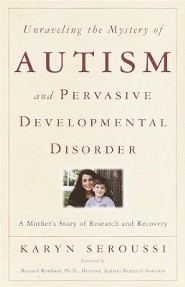 Unraveling the Mystery of Autism and Pervasive Developmental Disorder: A Mother's Story of Research & Recovery  -              By: Karyn Seroussi, Bernard Rimland