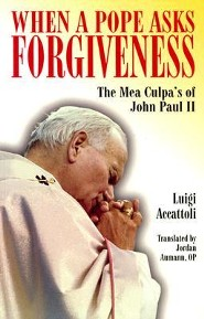 When a Pope Asks Forgiveness: The Mea Culpa's of John Paul II