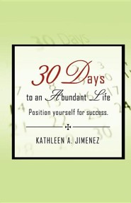 30 Days to an Abundant Life  -     By: Kathleen A. Jimenez