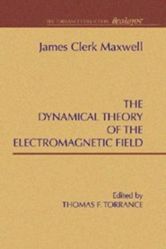 A Dynamical Theory of the Electromagnetic Field  -     By: James C. Maxwell, Thomas F. Torrance