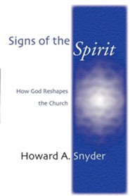 Signs of the Spirit: How God Reshapes the Church  -     By: Howard Snyder
