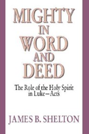 Mighty in Word and Deed: The Role of the Holy Spirit in Luke-Acts