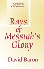 Rays of Messiah's Glory: Christ in the Old Testament