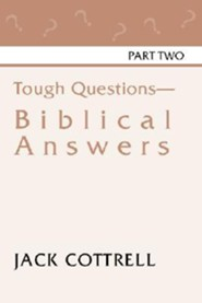 Tough Questions: Biblical Answers Part 2