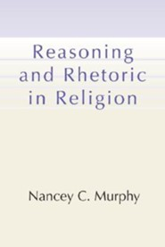 Reasoning and Rhetoric in Religion  -     By: Nancey C. Murphy
