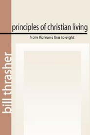 Principles of Christian Living from Romans Five to Eight