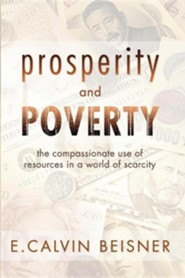 Prosperity and Poverty: The Compassionate Use of Resources in a World of Scarcity  -     By: E. Calvin Beisner