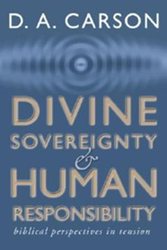Divine Sovereignty and Human Responsibility: Biblical  Perspective in Tension
