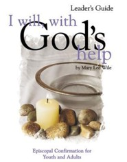 I Will, with God's Help Leader's Guide: Episcopal Confirmation for Youth and AdultsLeader's Guide Edition