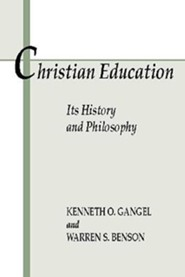 Christian Education: Its History & Philosophy  -              By: Kenneth O. Gangel & Warren S. Benson