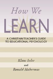 How We Learn: A Christian Teacher's Guide to Educational Psychology