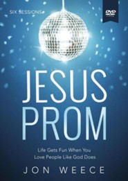 Jesus Prom: Life Gets Fun When You Love People Like God Does (A DVD Study)