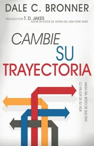 Cambie Su Trayectoria: Como Lograr Mejorar Su vida, Change Your Trajectory: Make the Rest of Your Life Better