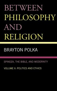 Between Philosophy and Religion, Spinoza, the Bible, and Modernity: Volume II: Politics and Ethics