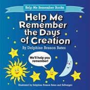 Help Me Remember the Days of Creation  -     By: Delphine Branon Bates     Illustrated By: Delphine Branon Bates