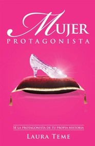 Mujerees Protagonistas: Se la protagonista de tu propia historia (Protagonist Women: Take A Leading Role In Your Own Story - Spanish ed.)