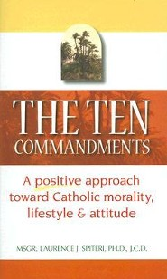 The Ten Commandments: A Positive Approach Toward Catholic Morality, Lifestyle and Attitude