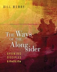 The Ways of the Alongsider: Growing Disciples Life2Life  -     By: Bill Mowry