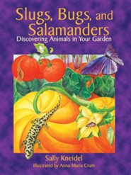 Slugs, Bugs, and Salamanders: Discovering Animals in Your Garden  -     By: Sally Kneidel     Illustrated By: Anna-Maria Crum