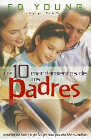 Los 10 Mandamientos de los Padres = The 10 Commandments of Parenting