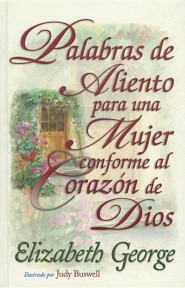 Palabras de Aliento Para una Mujer Conforme al Corazon de Dios (Encouraging Words for a Woman After Gods Own Heart)