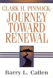Clark H. Pinnock: Journey Toward Renewal  -     By: Barry L. Callen