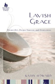 Lavish Grace: Poured Out, Poured Through, and Overflowing