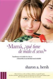 Mam&#225, &#191Que Tiene de Malo el Sexo? Mom, Sex Is No Big Deal!!  -     By: Sharon A. Hersh
