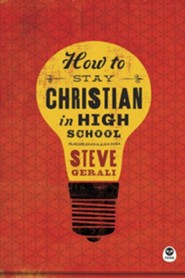 How to Stay Christian in High School, Revised Edition  -     By: Steve Gerali