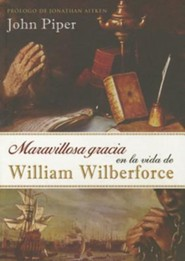Maravillosa Gracia en la Vida de William Wilberforce  (Amazing Grace in the Life of William Wilberforce)  -     By: John Piper