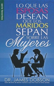 Lo Que las Esposas Desean Que los Maridos Sepan Sobre las Mujeres = What Wives Wish Their Husband Knew about Women