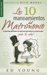 Los 10 Mandamientos del Matrimonio = The 10 Commandments of Marriage  -     By: Ed Young, Beth Moore