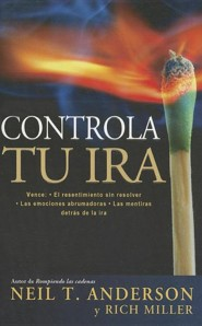 Controla tu ira, Getting Anger Under Control  -              By: Neil Anderson, Rich Miller