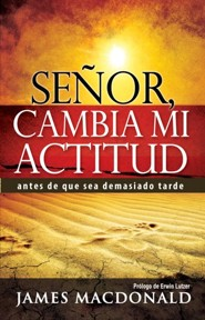 Senor, Cambia Mi Actitud: Antes de Que Sea Demasiado Tarde  -     By: James MacDonald